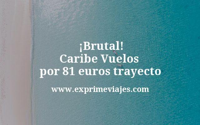 ¡Brutal! Caribe: Vuelos por 81euros trayecto