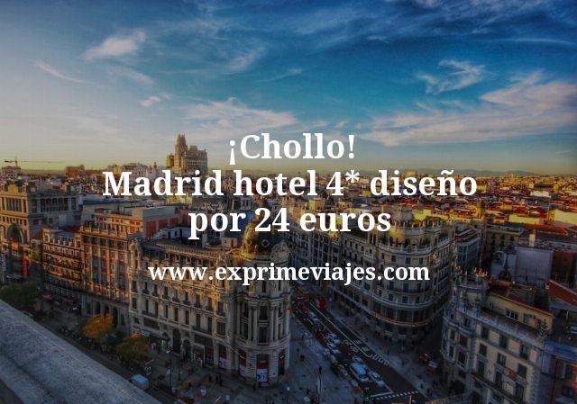 ¡Chollo! Madrid: Hotel diseño 4* por 24€ p.p/noche