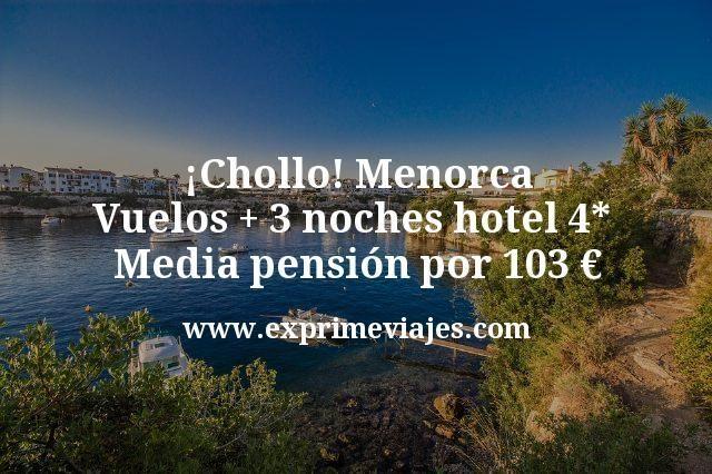 Menorca: Vuelos + 3 noches hotel 4* Media Pensión por 103euros