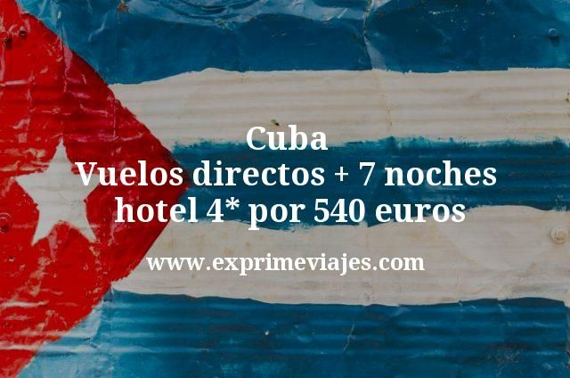 Cuba: Vuelos directos + 7 noches hotel 4* por 540euros