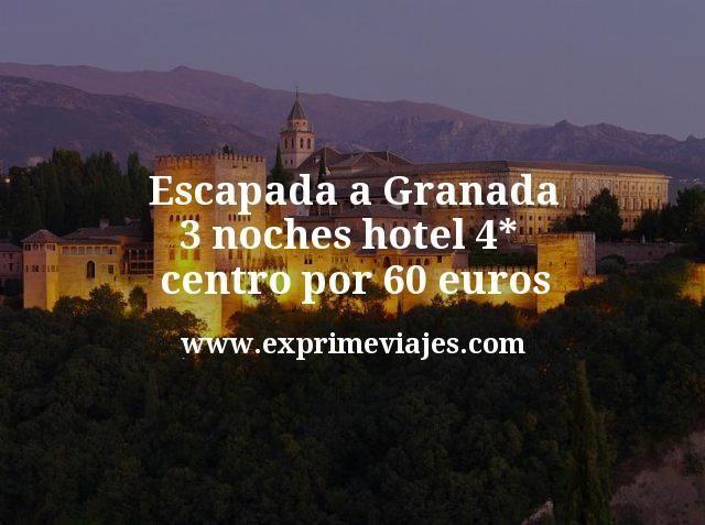 Escapada a Granada: 3 noches hotel 4* centro por 60euros