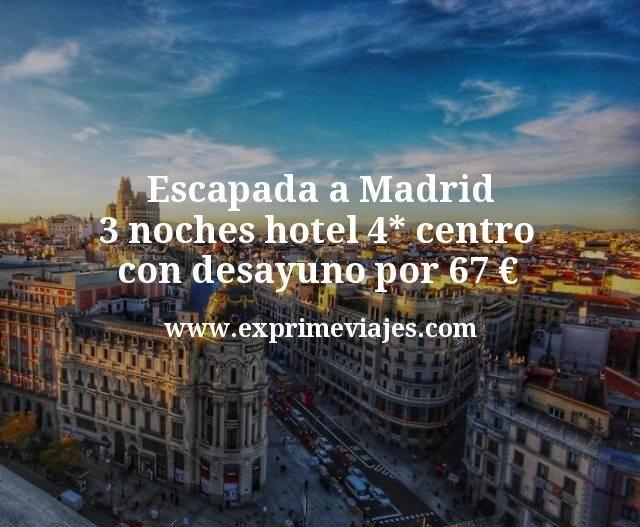 Escapada a Madrid: 3 noches hotel 4* centro con desayuno por 67€ p.p/noche