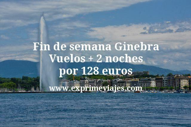 Fin de semana Ginebra: Vuelos + 2 noches por 128euros