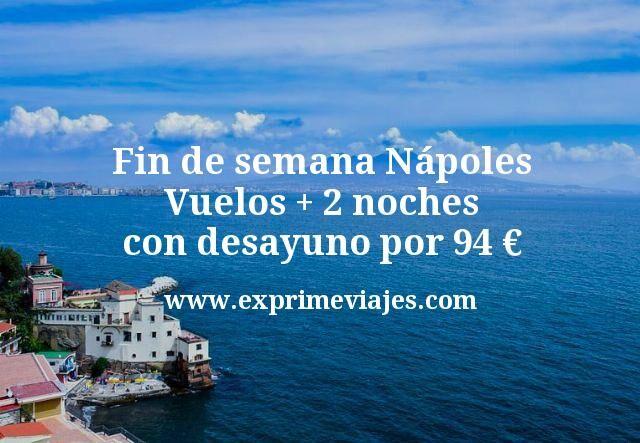 Fin de semana Nápoles: Vuelos + 2 noches con desayuno por 94euros