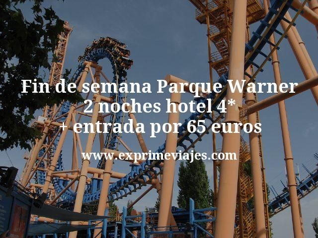 Fin de semana Parque Warner: 2 noches hotel 4* + entrada por 65euros