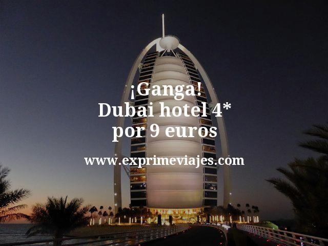 ¡Ganga! Dubai: hotel 4* por 9euros p.p/noche