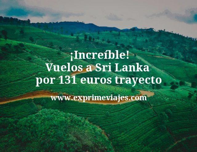 ¡Increíble! Vuelos a Sri Lanka por 131euros trayecto