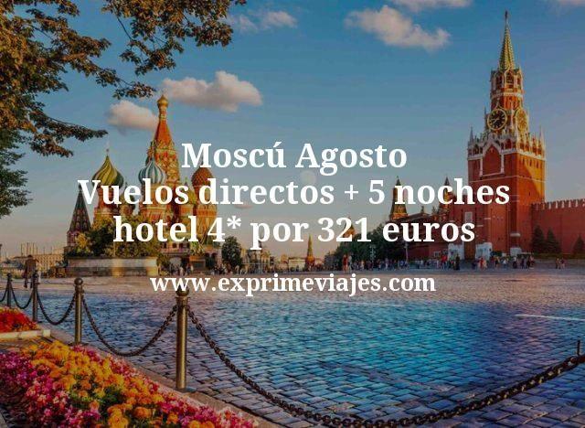 Moscú Agosto: Vuelos directos + 5 noches hotel 4* por 321euros