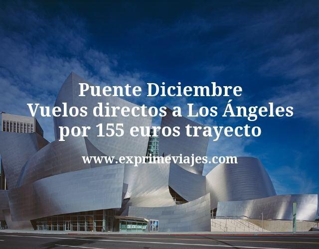 Puente Diciembre: Vuelos directos a Los Ángeles por 155€ trayecto