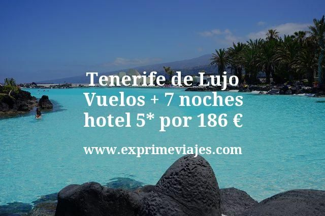 Tenerife de Lujo: Vuelos + 7 noches hotel 5* por 186euros