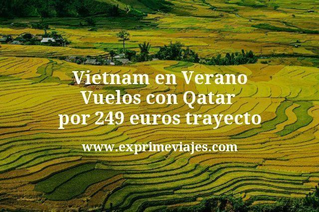 Vietnam en Verano: Vuelos con Qatar por 249euros trayecto