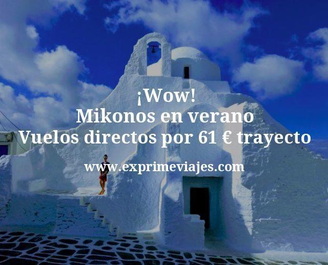 ¡Wow! Mikonos en verano: Vuelos directos por 61euros trayecto