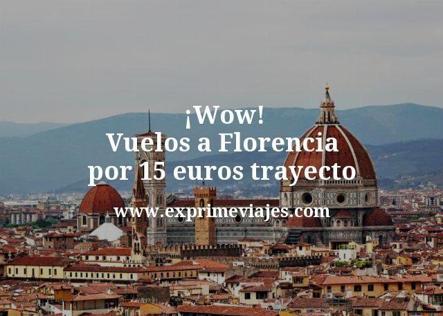 ¡Wow! Vuelos a Florencia por 15euros trayecto