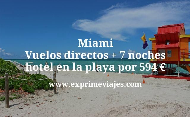 Miami: Vuelos directos + 7 noches hotel en la playa por 594euros