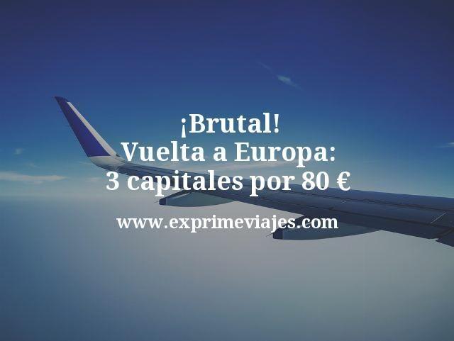¡Brutal! Vuelta a Europa: 3 capitales por 80euros