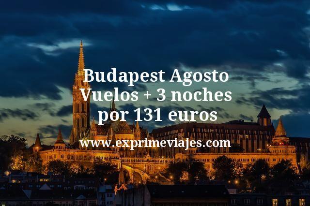 Budapest Agosto: Vuelos + 3 noches por 131euros
