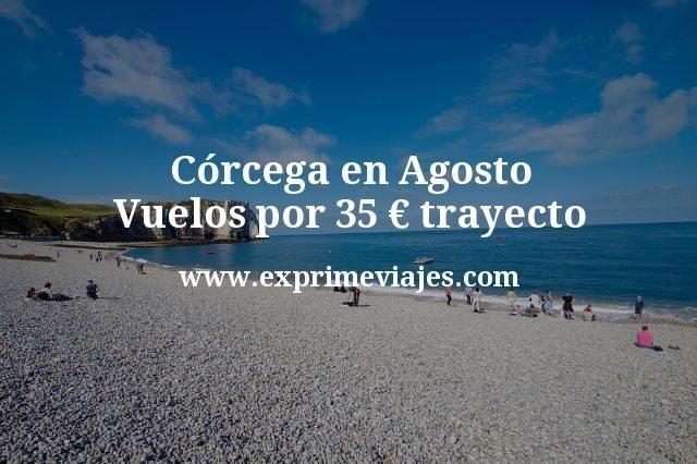 Córcega en Agosto: Vuelos por 35euros trayecto