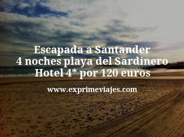 Escapada a Santander: 4 noches playa del Sardinero hotel 4* por 120euros