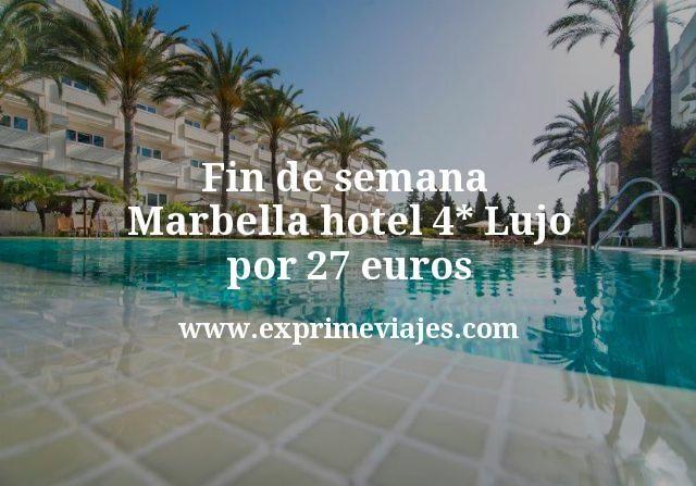 Fin de semana Marbella: Hotel 4* Lujo por 27€ p.p/noche