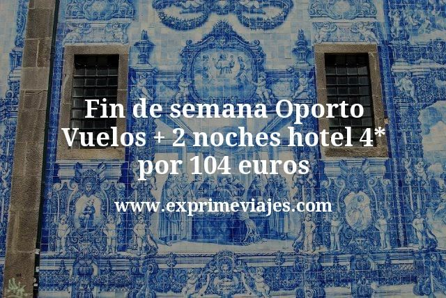 Fin de semana Oporto: Vuelos + 2 noches hotel 4* por 104euros