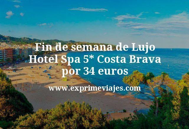 Fin de semana de Lujo: Hotel Spa 5* Costa Brava por 34€ p.p/noche