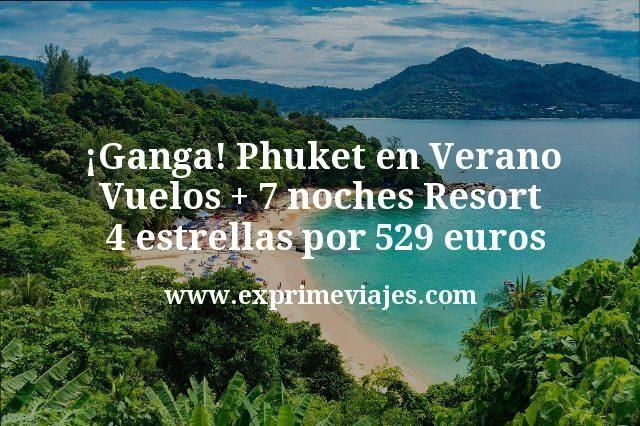 ¡Ganga! Phuket en Verano: Vuelos + 7 noches Resort 4* por 529euros