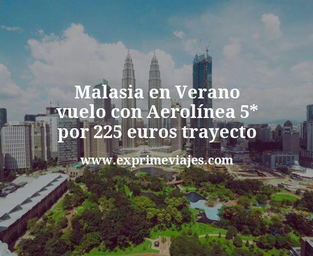 Malasia en Verano: vuelo con Aerolínea 5* por 225euros trayecto