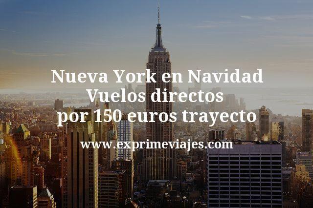 ¡Ganga! Nueva York en Navidad: Vuelos directos por 150€ trayecto