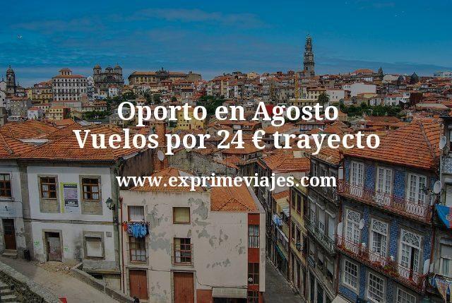 Oporto en Agosto: Vuelos por 24euros trayecto