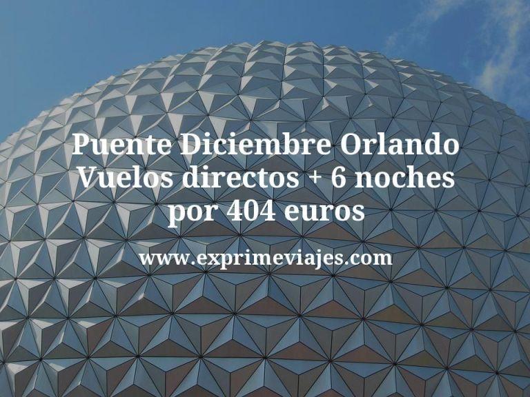 Puente Diciembre Orlando: Vuelos directos + 6 noches por 404euros