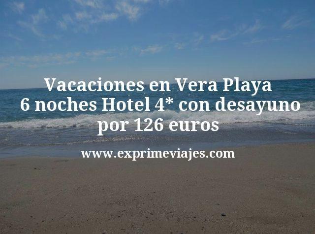 Vacaciones en Vera Playa: 6 noches Hotel 4* con desayuno por 126euros