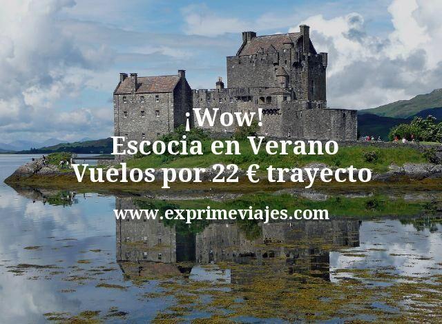 ¡Wow! Escocia en Verano: Vuelos por 22euros trayecto