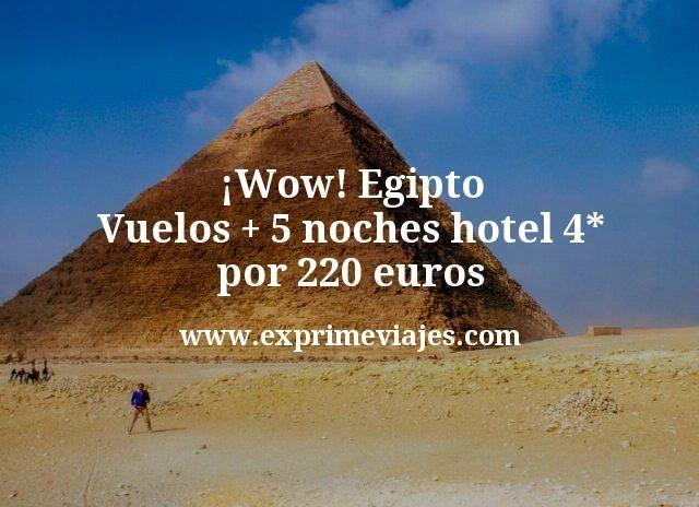 ¡Wow! Egipto: Vuelos + 5 noches hotel 4* por 220euros