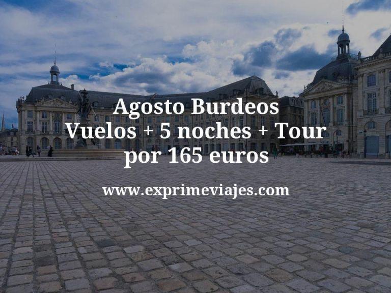 ¡Chollazo! Agosto Burdeos: Vuelos + 5 noches + Tour por 165euros