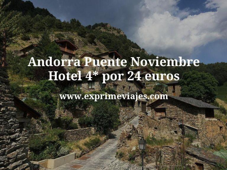 Andorra Puente Noviembre: Hotel 4* por 24€ p.p/noche