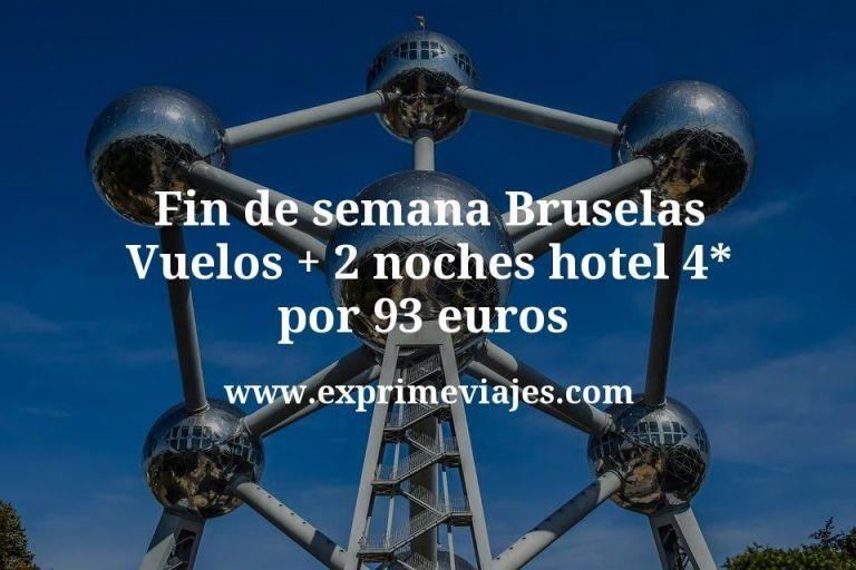 Fin de semana Bruselas: Vuelos + 2 noches hotel 4* por 91euros
