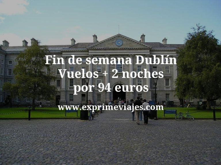 Fin de semana Dublín: Vuelos + 2 noches por 94euros