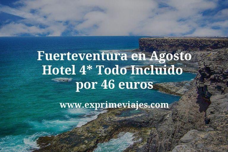 ¡Wow! Fuerteventura en Agosto: Hotel 4* Todo Incluido por 46€ p.p/noche