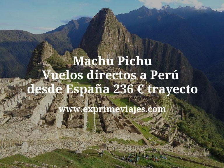 Machu Pichu: Vuelos directos a Perú desde España por 236€ trayecto