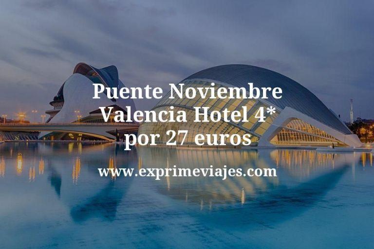 Puente Noviembre Valencia: Hotel 4* por 27€ p.p/noche