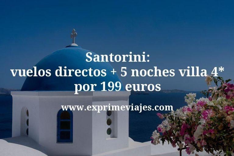 Santorini: vuelos directos + 5 noches villa 4* por 199euros