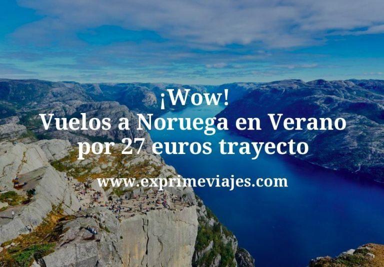 ¡Wow! Vuelos a Noruega en Verano por 27euros trayecto