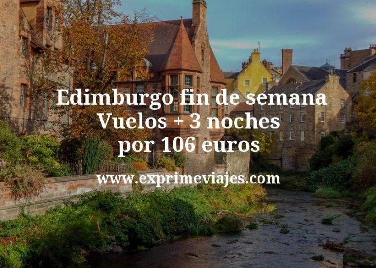 ¡Wow! Edimburgo fin de semana: Vuelos + 3 noches por 106euros