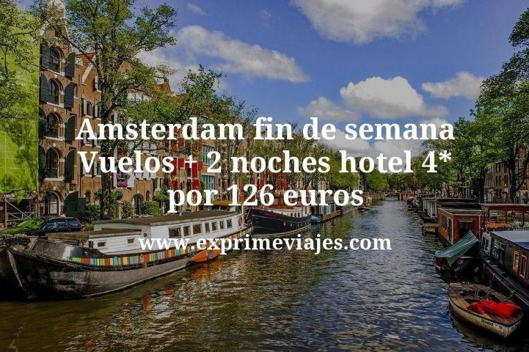 Amsterdam fin de semana: Vuelos + 2 noches hotel 4* por 126euros
