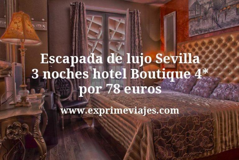 Escapada de lujo Sevilla: 3 noches hotel Boutique 4* por 78€ p.p/noche