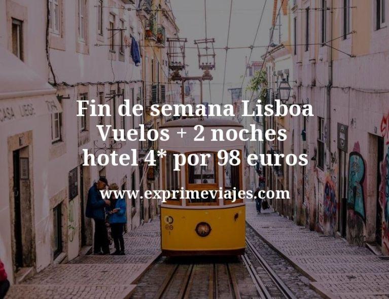 Fin de semana Lisboa: Vuelos + 2 noches hotel 4* por 98euros