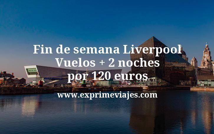 Fin de semana Liverpool: Vuelos + 2 noches por 120euros