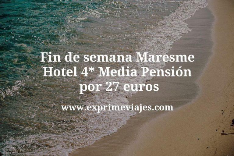 Fin de semana Maresme: Hotel 4* Media Pensión por 27€ p.p/noche