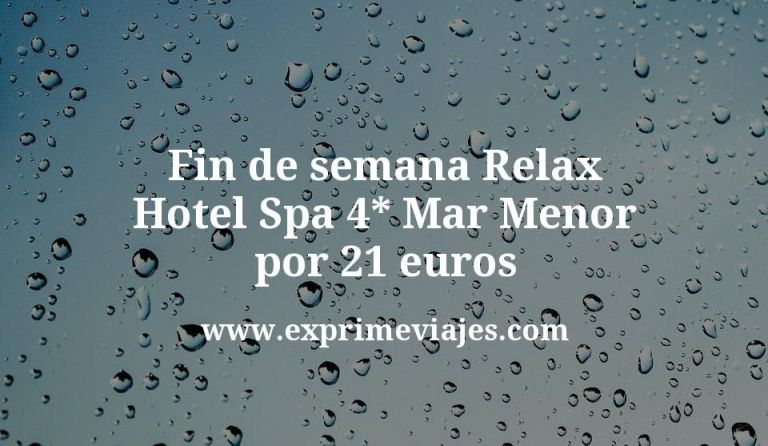 Fin de semana Relax: Hotel Spa 4* Mar Menor por 21€ p.p/noche