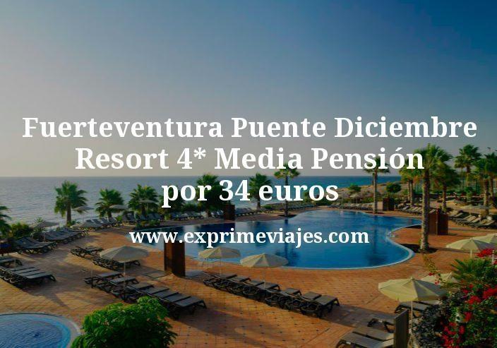 Fuerteventura Puente Diciembre: Resort 4* Media Pensión por 34€ p.p/noche